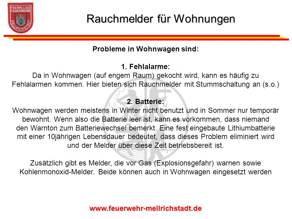 www.feuerwehr-mellrichstadt.de Probleme in Wohnwagen sind: 1. Fehlalarme: Da in Wohnwagen (auf engem Raum) gekocht wird, kann es häufig zu Fehlalarmen