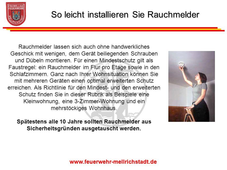 www.feuerwehr-mellrichstadt.de Rauchmelder lassen sich auch ohne handwerkliches Geschick mit wenigen, dem Gerät beiliegenden Schrauben und Dübeln mont