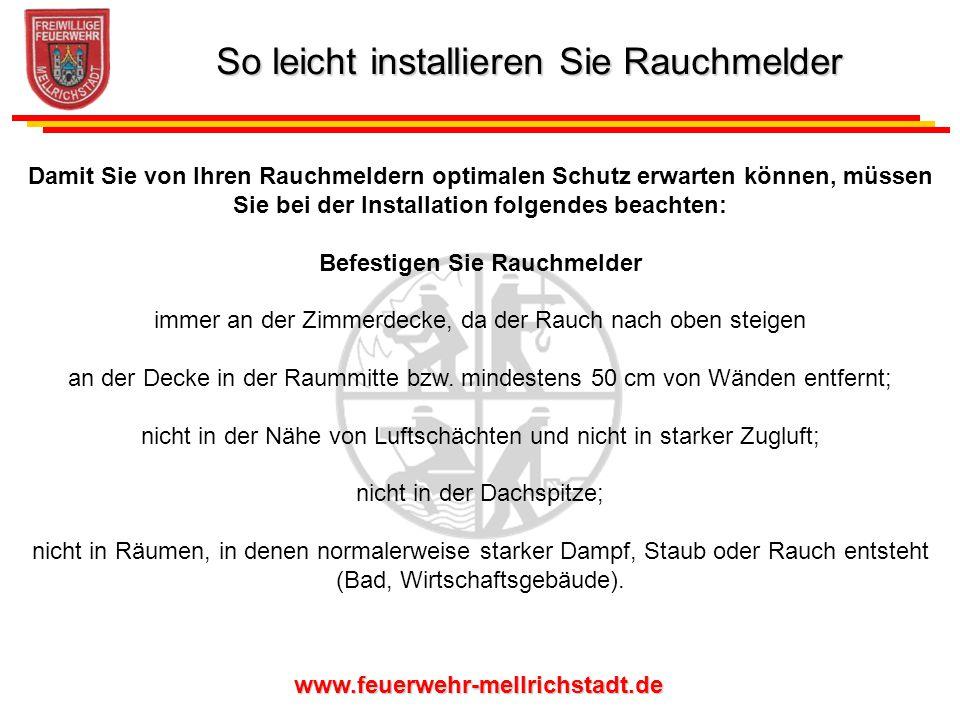 www.feuerwehr-mellrichstadt.de Damit Sie von Ihren Rauchmeldern optimalen Schutz erwarten können, müssen Sie bei der Installation folgendes beachten: