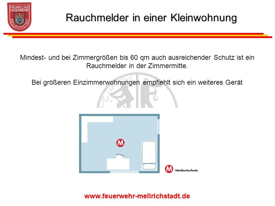 www.feuerwehr-mellrichstadt.de Mindest- und bei Zimmergrößen bis 60 qm auch ausreichender Schutz ist ein Rauchmelder in der Zimmermitte. Bei größeren