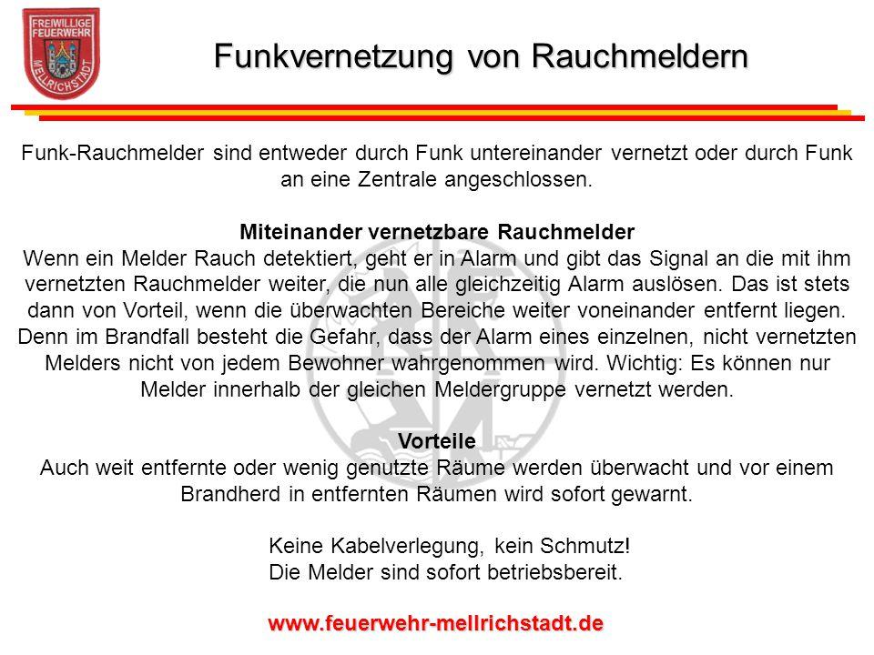 www.feuerwehr-mellrichstadt.de Funk-Rauchmelder sind entweder durch Funk untereinander vernetzt oder durch Funk an eine Zentrale angeschlossen. Mitein