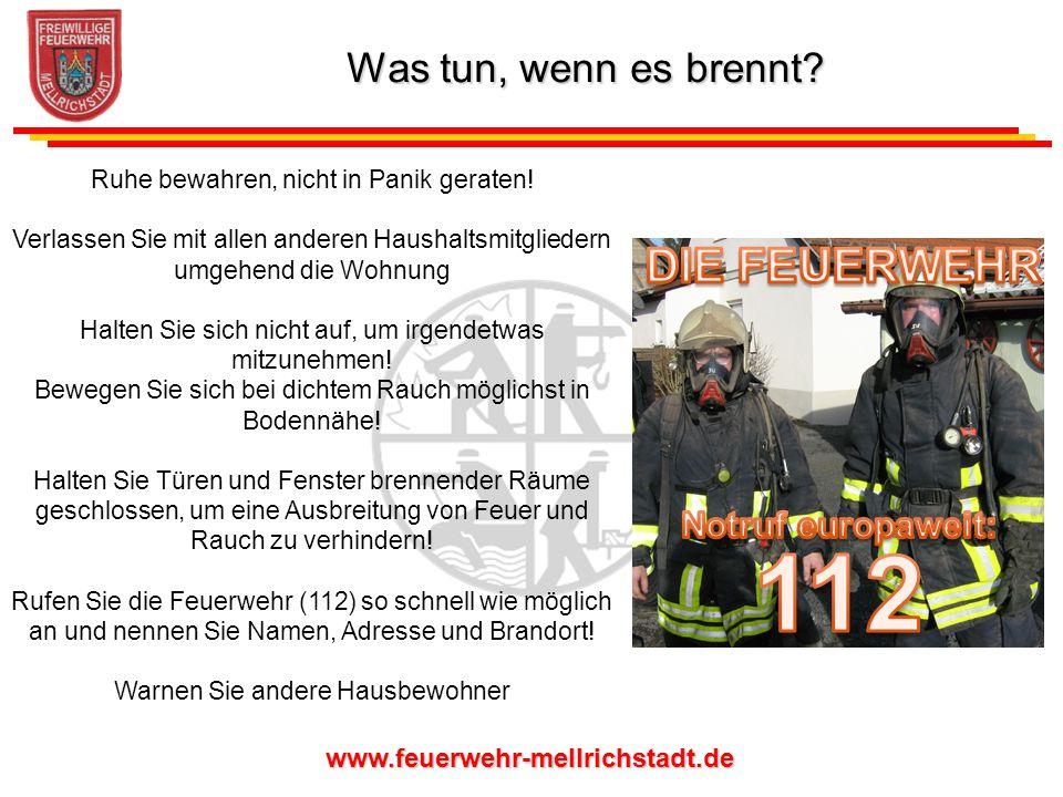 www.feuerwehr-mellrichstadt.de Ruhe bewahren, nicht in Panik geraten! Verlassen Sie mit allen anderen Haushaltsmitgliedern umgehend die Wohnung Halten