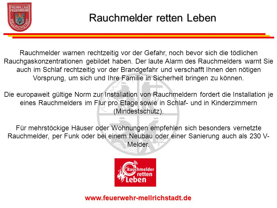 www.feuerwehr-mellrichstadt.de Rauchmelder warnen rechtzeitig vor der Gefahr, noch bevor sich die tödlichen Rauchgaskonzentrationen gebildet haben. De