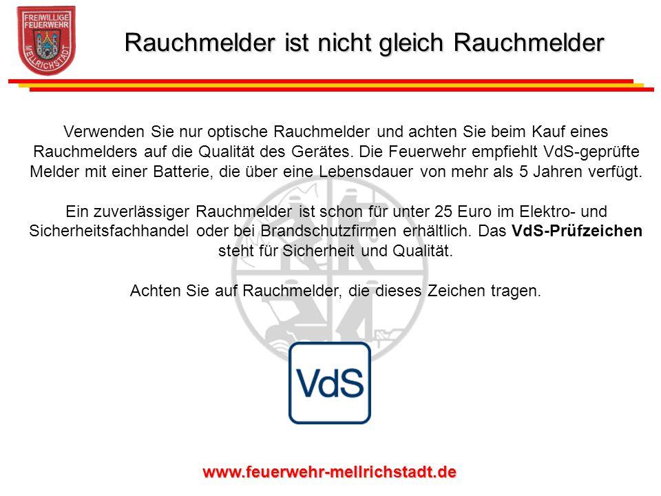 www.feuerwehr-mellrichstadt.de Verwenden Sie nur optische Rauchmelder und achten Sie beim Kauf eines Rauchmelders auf die Qualität des Gerätes. Die Fe