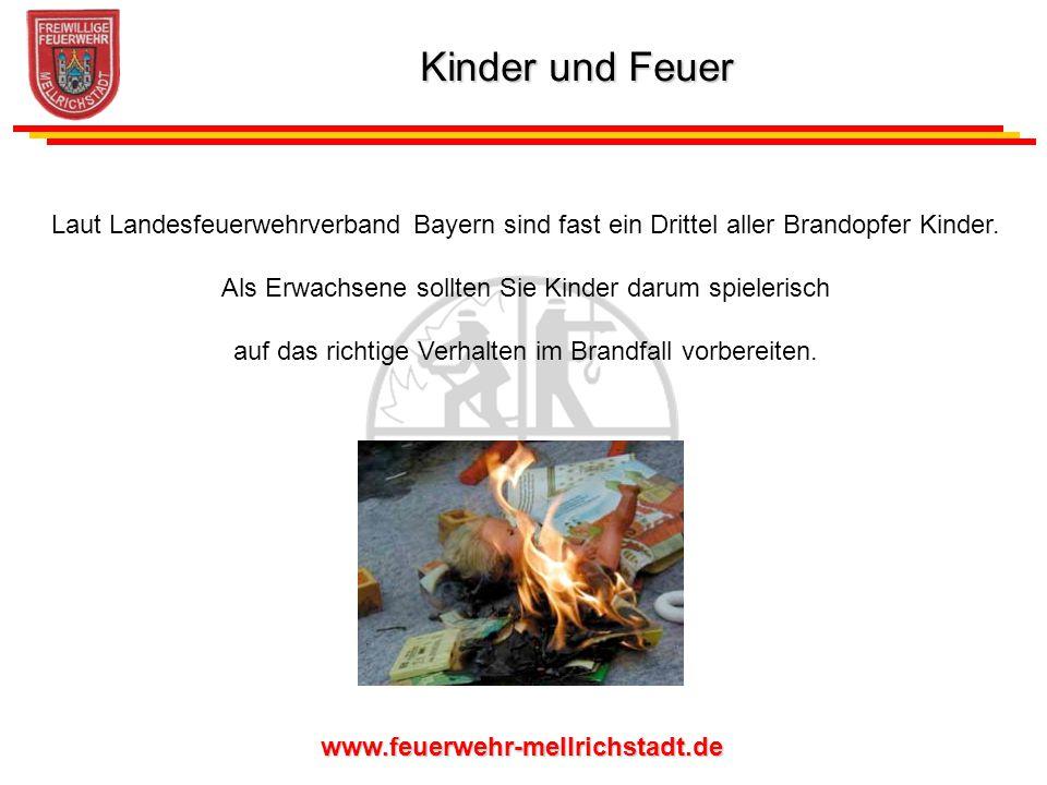 www.feuerwehr-mellrichstadt.de Laut Landesfeuerwehrverband Bayern sind fast ein Drittel aller Brandopfer Kinder. Als Erwachsene sollten Sie Kinder dar