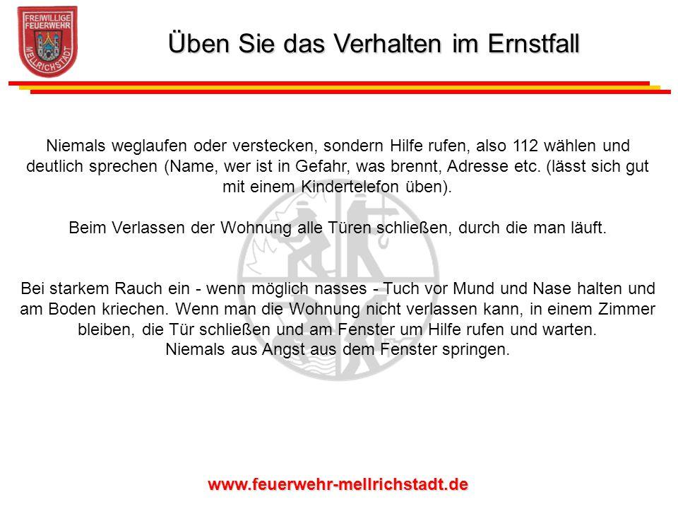 www.feuerwehr-mellrichstadt.de Niemals weglaufen oder verstecken, sondern Hilfe rufen, also 112 wählen und deutlich sprechen (Name, wer ist in Gefahr,