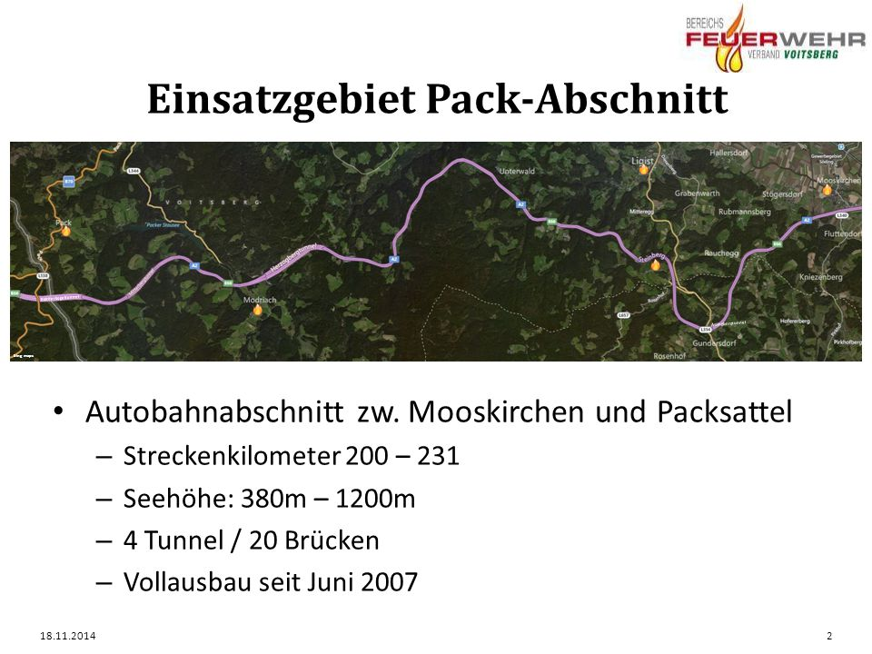 Einsatzobjekt Herzogbergtunnel zweiröhriger PKW-Tunnel im Packabschnitt der A2 – RFB Klagenfurt: 2.007 m – Eröffnung 1982 – RFB Graz: 1.967 m – Eröffnung 2006 – Seehöhe: 950m – Breite: 9,22m / Höhe: 4,70m – 8 Notrufnischen pro Tunnelröhre – 3 begehbare Querschläge – 1 befahrbarer Querschlag