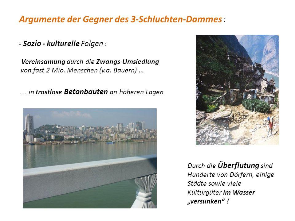 EXKURS : Drei-Schluchten-Damm -Der Stausee entstand im Gebiet der berühmten 3 Schluchten -2006 Aufstauung des Jangtse in Betrieb genommenen (Baubeginn 1994) -Kein anderes Grossprojekt war während der Planung so umstritten.