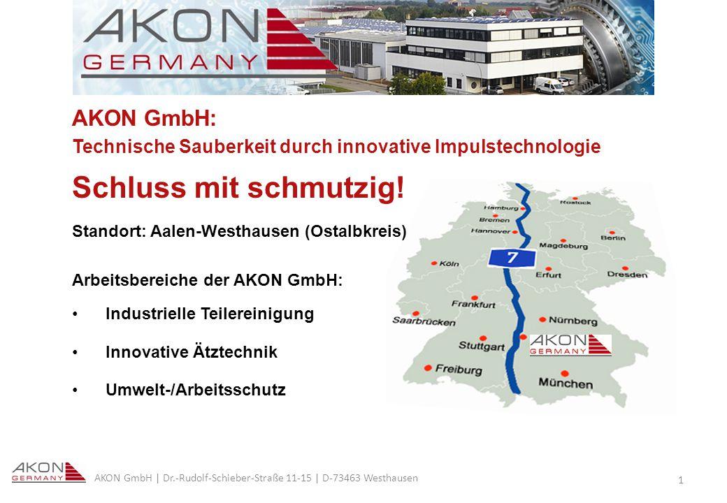 AKON GmbH | Dr.-Rudolf-Schieber-Straße 11-15 | D-73463 Westhausen 1 AKON GmbH: Technische Sauberkeit durch innovative Impulstechnologie Schluss mit schmutzig.