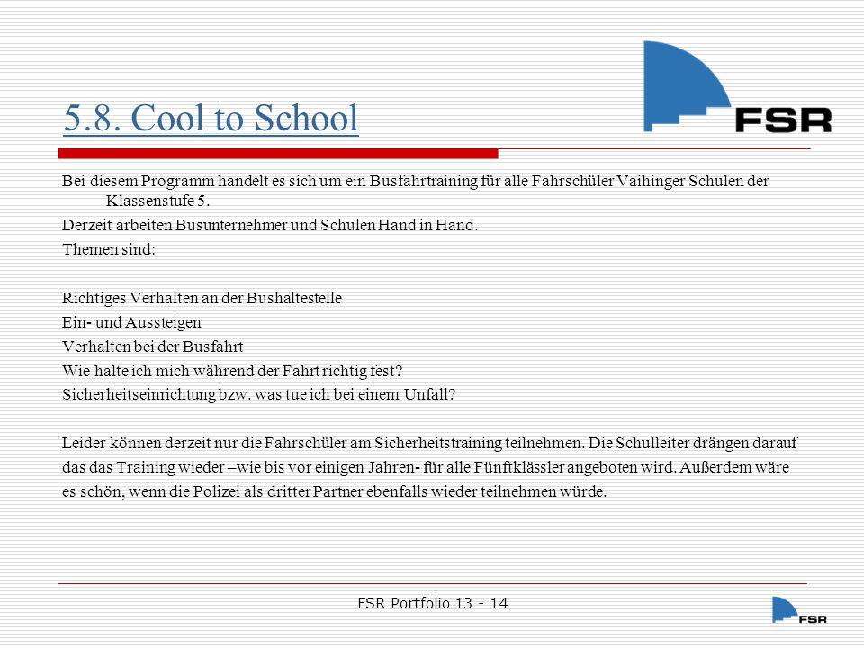 FSR Portfolio 13 - 14 5.8. Cool to School Bei diesem Programm handelt es sich um ein Busfahrtraining für alle Fahrschüler Vaihinger Schulen der Klasse
