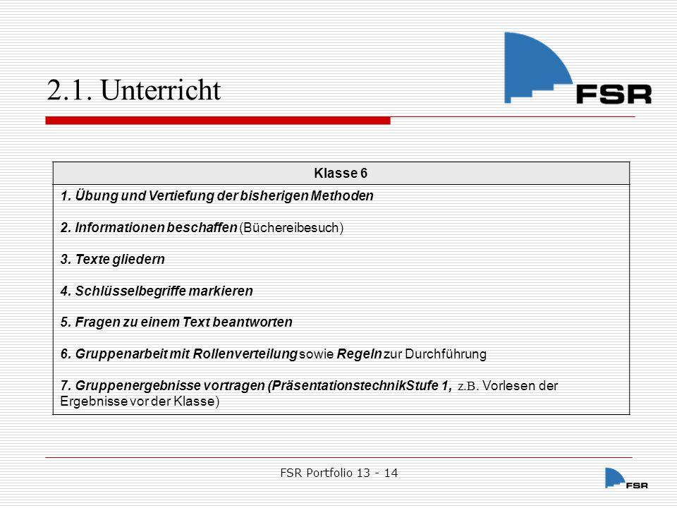 FSR Portfolio 13 - 14 2.1.Unterricht Klasse 7 1. Übung und Vertiefung der bisherigen Methoden 2.