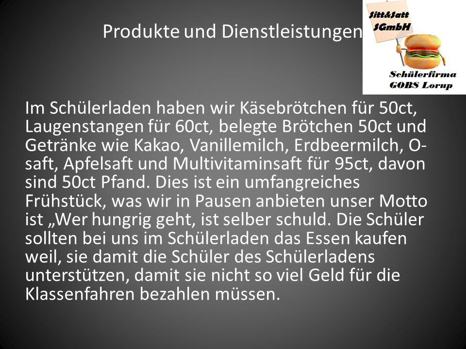 Produkte und Dienstleistungen Im Schülerladen haben wir Käsebrötchen für 50ct, Laugenstangen für 60ct, belegte Brötchen 50ct und Getränke wie Kakao, V