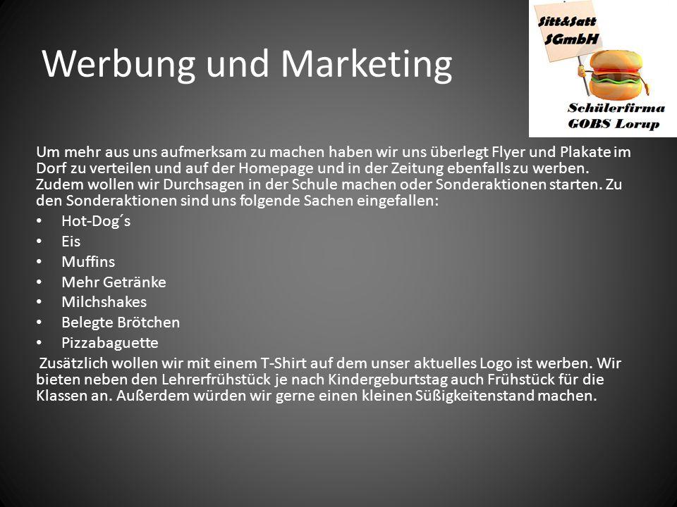 Werbung und Marketing Um mehr aus uns aufmerksam zu machen haben wir uns überlegt Flyer und Plakate im Dorf zu verteilen und auf der Homepage und in d