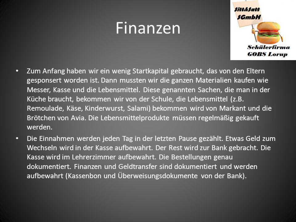 Finanzen Zum Anfang haben wir ein wenig Startkapital gebraucht, das von den Eltern gesponsert worden ist. Dann mussten wir die ganzen Materialien kauf