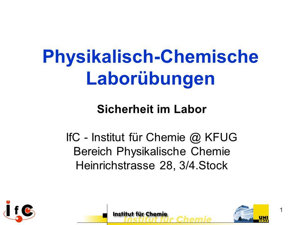 1 Physikalisch-Chemische Laborübungen Sicherheit im Labor IfC - Institut für Chemie @ KFUG Bereich Physikalische Chemie Heinrichstrasse 28, 3/4.Stock
