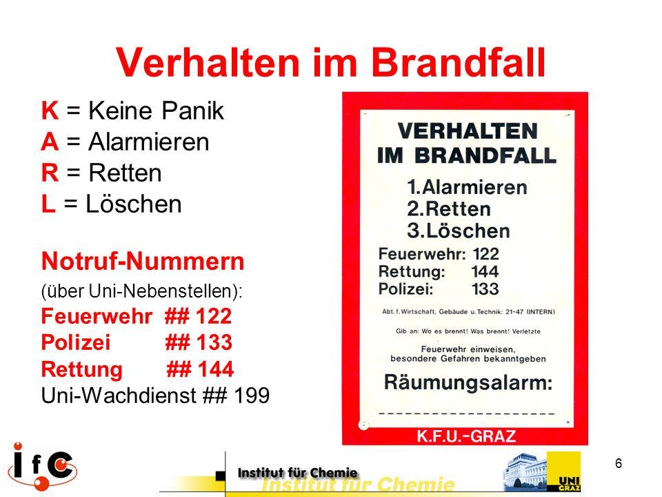 6 Verhalten im Brandfall K = Keine Panik A = Alarmieren R = Retten L = Löschen Notruf-Nummern (über Uni-Nebenstellen): Feuerwehr ## 122 Polizei ## 133