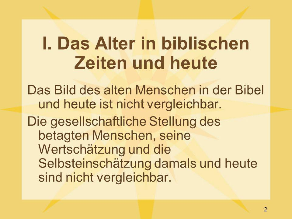 I. Das Alter in biblischen Zeiten und heute Das Bild des alten Menschen in der Bibel und heute ist nicht vergleichbar. Die gesellschaftliche Stellung