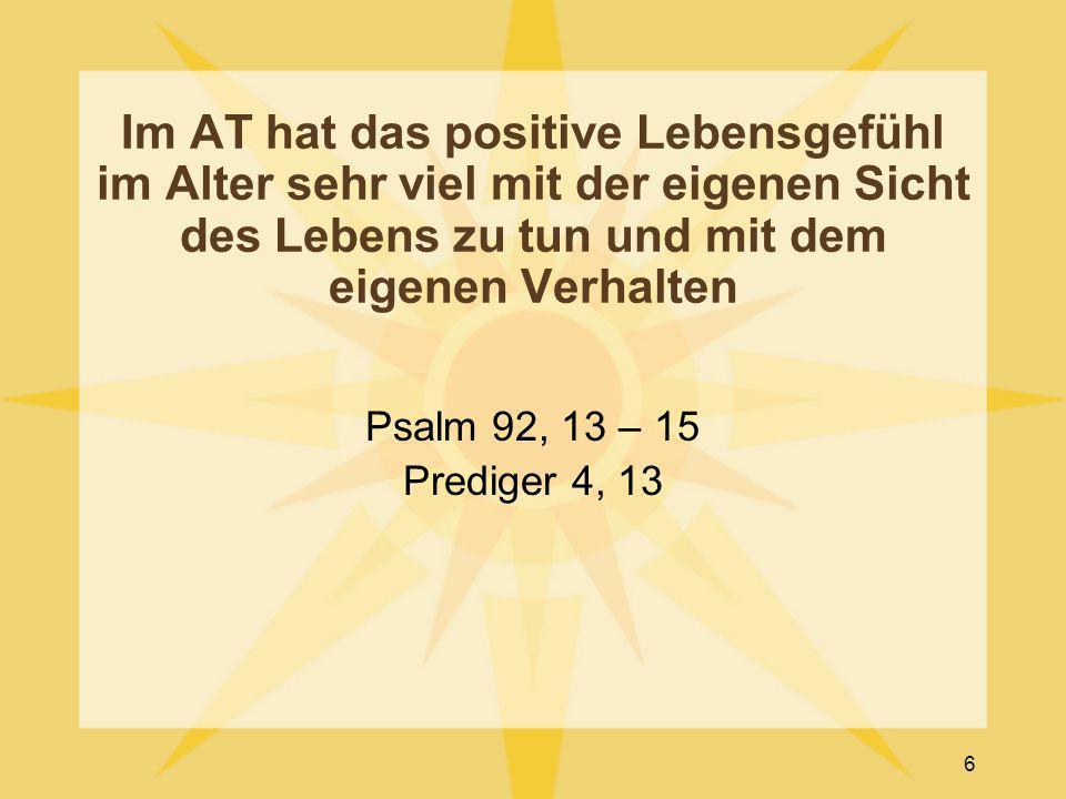 Im AT hat das positive Lebensgefühl im Alter sehr viel mit der eigenen Sicht des Lebens zu tun und mit dem eigenen Verhalten Psalm 92, 13 – 15 Predige