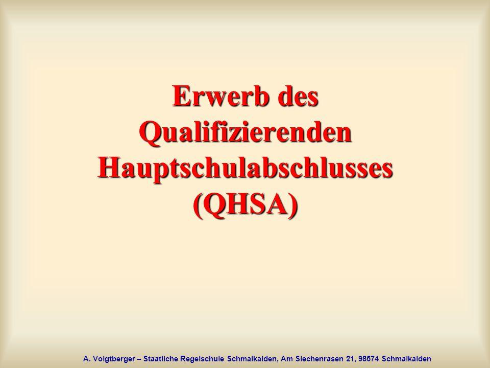 A. Voigtberger – Staatliche Regelschule Schmalkalden, Am Siechenrasen 21, 98574 Schmalkalden Erwerb des Qualifizierenden Hauptschulabschlusses (QHSA)
