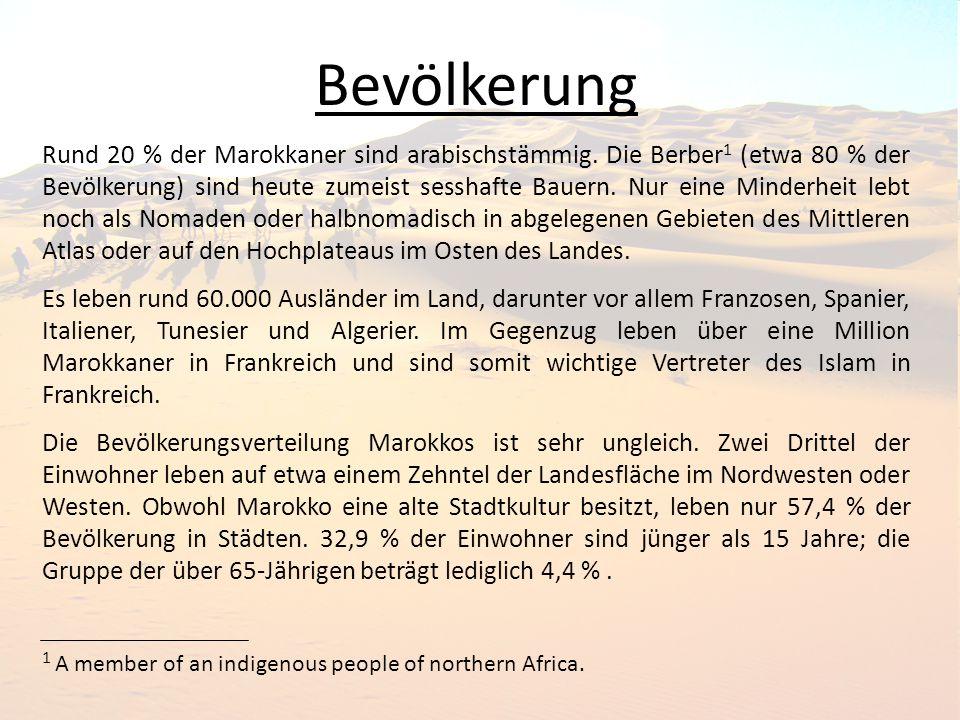 Bevölkerung Rund 20 % der Marokkaner sind arabischstämmig. Die Berber 1 (etwa 80 % der Bevölkerung) sind heute zumeist sesshafte Bauern. Nur eine Mind