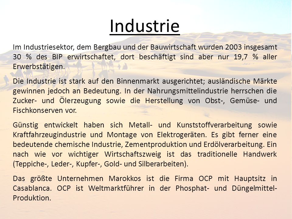 Industrie Im Industriesektor, dem Bergbau und der Bauwirtschaft wurden 2003 insgesamt 30 % des BIP erwirtschaftet, dort beschäftigt sind aber nur 19,7