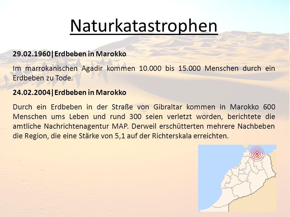 Naturkatastrophen 29.02.1960|Erdbeben in Marokko Im marrokanischen Agadir kommen 10.000 bis 15.000 Menschen durch ein Erdbeben zu Tode.