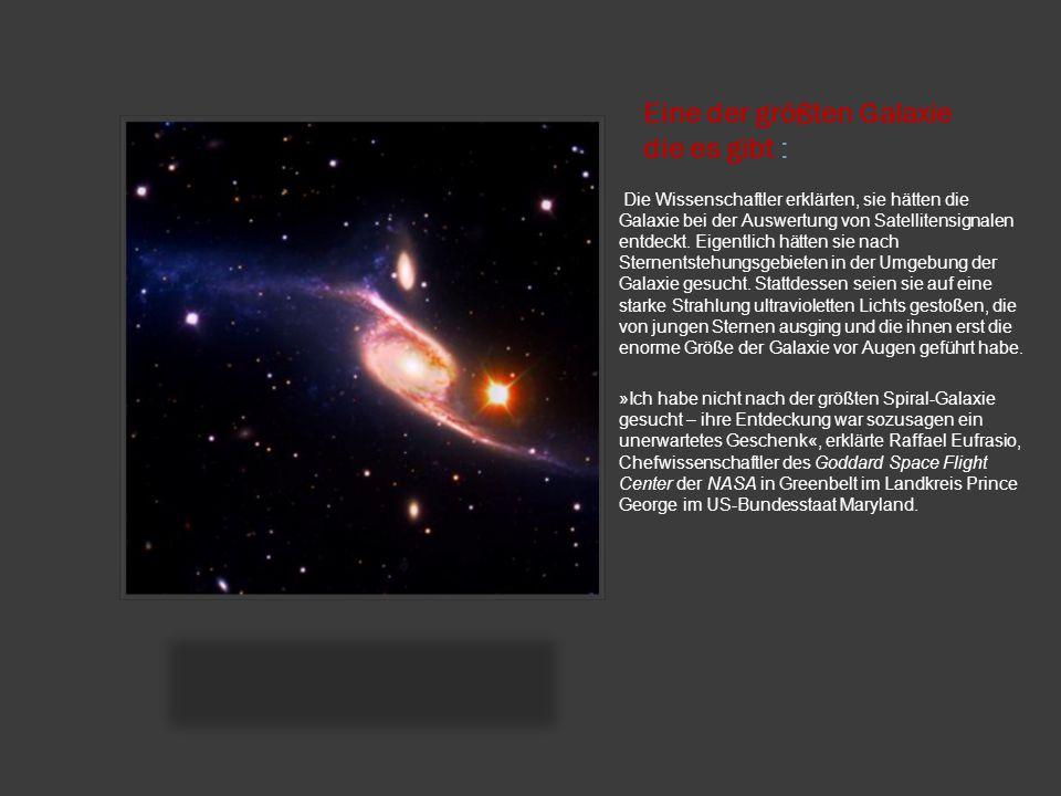 Eine der größten Galaxie die es gibt : Die Wissenschaftler erklärten, sie hätten die Galaxie bei der Auswertung von Satellitensignalen entdeckt. Eigen