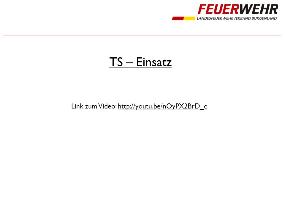 TS – Einsatz Link zum Video: http://youtu.be/nOyPX2BrD_chttp://youtu.be/nOyPX2BrD_c