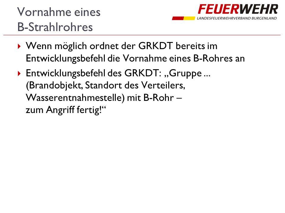 """Vornahme eines B-Strahlrohres  Wenn möglich ordnet der GRKDT bereits im Entwicklungsbefehl die Vornahme eines B-Rohres an  Entwicklungsbefehl des GRKDT: """"Gruppe..."""