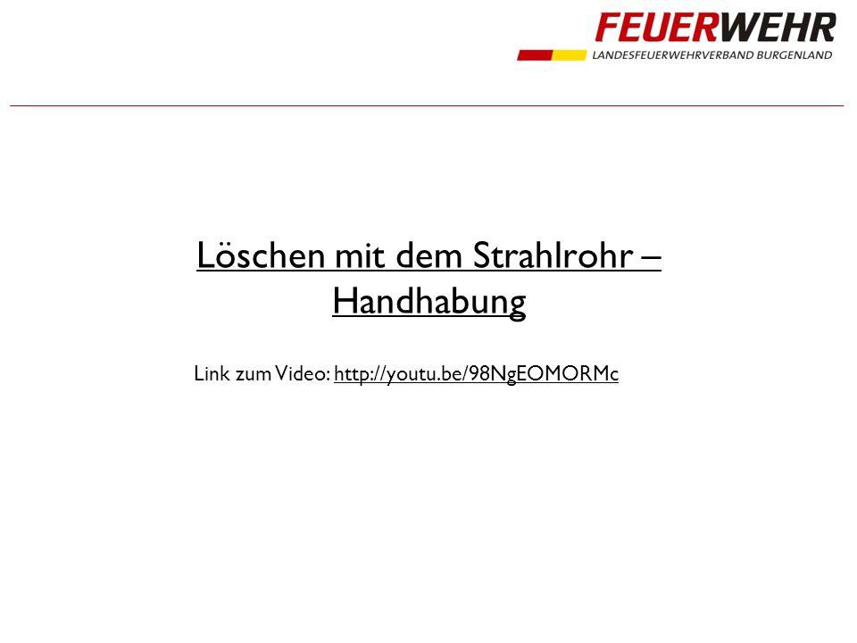 Löschen mit dem Strahlrohr – Handhabung Link zum Video: http://youtu.be/98NgEOMORMchttp://youtu.be/98NgEOMORMc