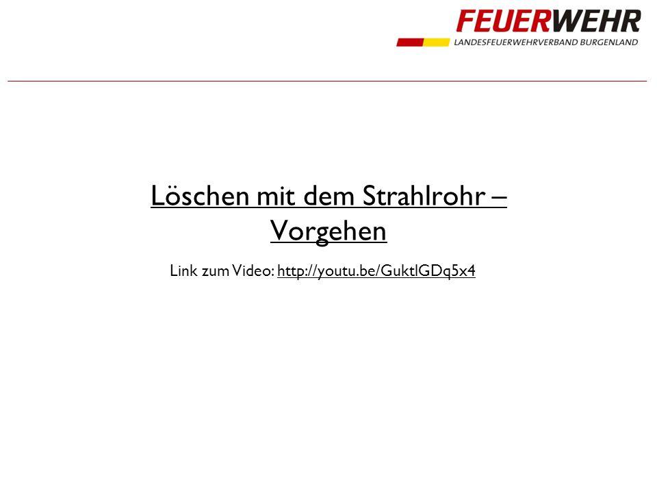 Löschen mit dem Strahlrohr – Vorgehen Link zum Video: http://youtu.be/GuktlGDq5x4http://youtu.be/GuktlGDq5x4