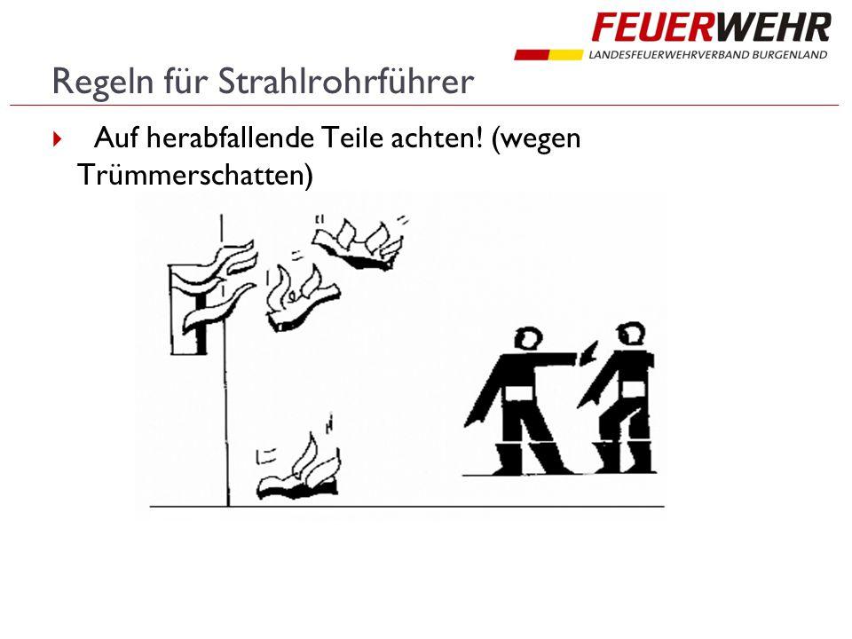 Regeln für Strahlrohrführer  Auf herabfallende Teile achten! (wegen Trümmerschatten)