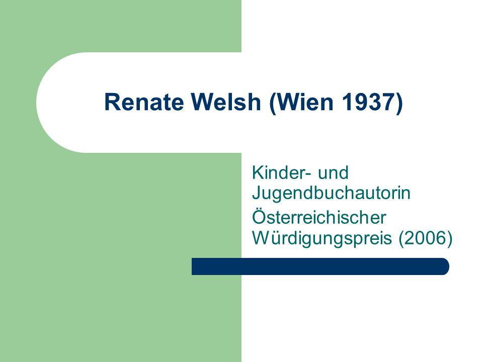Renate Welsh (Wien 1937) Kinder- und Jugendbuchautorin Österreichischer Würdigungspreis (2006)
