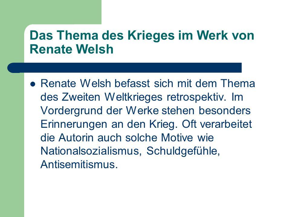 Das Thema des Krieges im Werk von Renate Welsh Renate Welsh befasst sich mit dem Thema des Zweiten Weltkrieges retrospektiv.