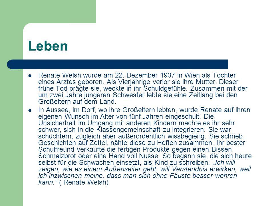 Leben Renate Welsh wurde am 22.Dezember 1937 in Wien als Tochter eines Arztes geboren.