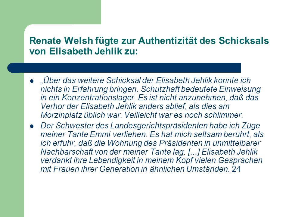"""Renate Welsh fügte zur Authentizität des Schicksals von Elisabeth Jehlik zu: """"Über das weitere Schicksal der Elisabeth Jehlik konnte ich nichts in Erfahrung bringen."""