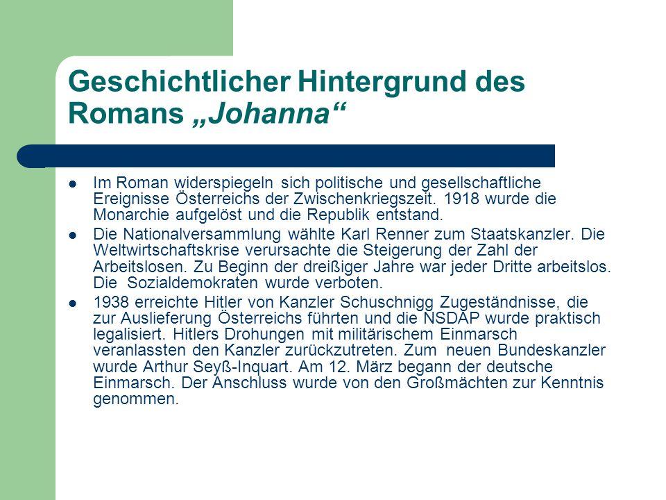 """Geschichtlicher Hintergrund des Romans """"Johanna Im Roman widerspiegeln sich politische und gesellschaftliche Ereignisse Österreichs der Zwischenkriegszeit."""