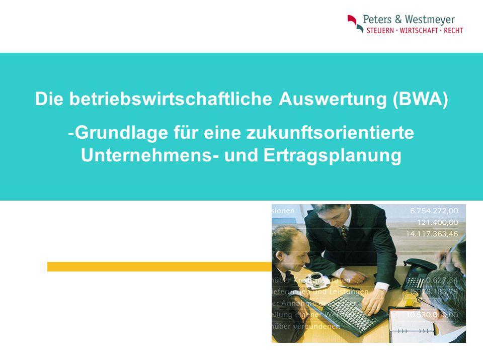 Die betriebswirtschaftliche Auswertung (BWA) -Grundlage für eine zukunftsorientierte Unternehmens- und Ertragsplanung
