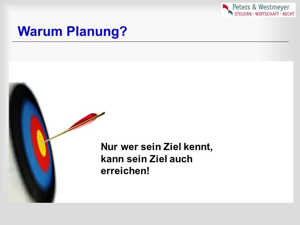 Warum Planung? Nur wer sein Ziel kennt, kann sein Ziel auch erreichen!