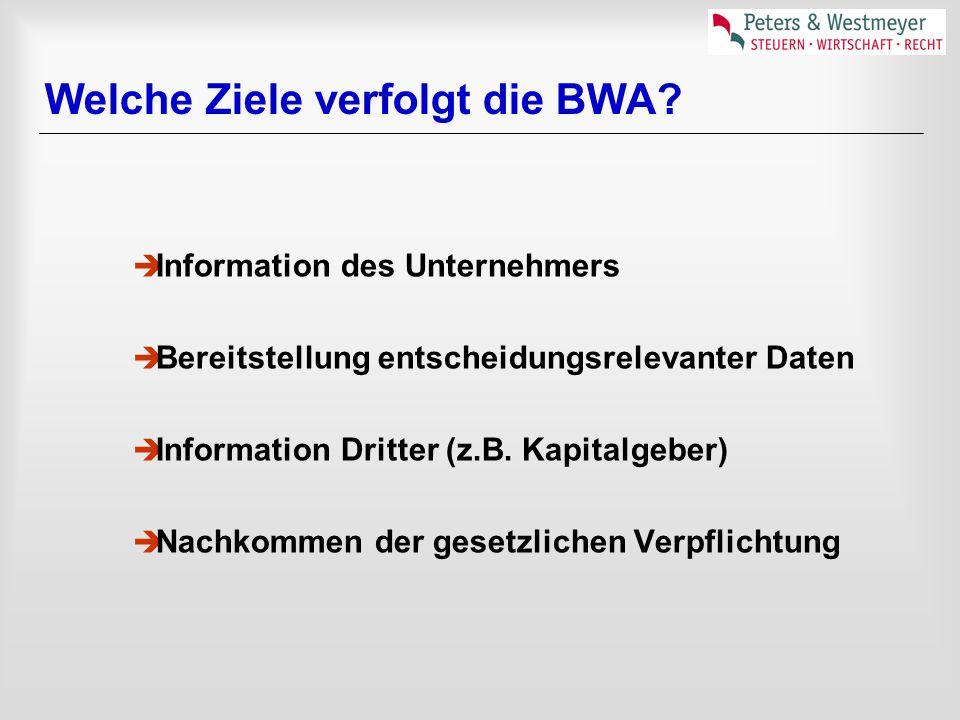 Welche Ziele verfolgt die BWA?  Information des Unternehmers  Bereitstellung entscheidungsrelevanter Daten  Information Dritter (z.B. Kapitalgeber)