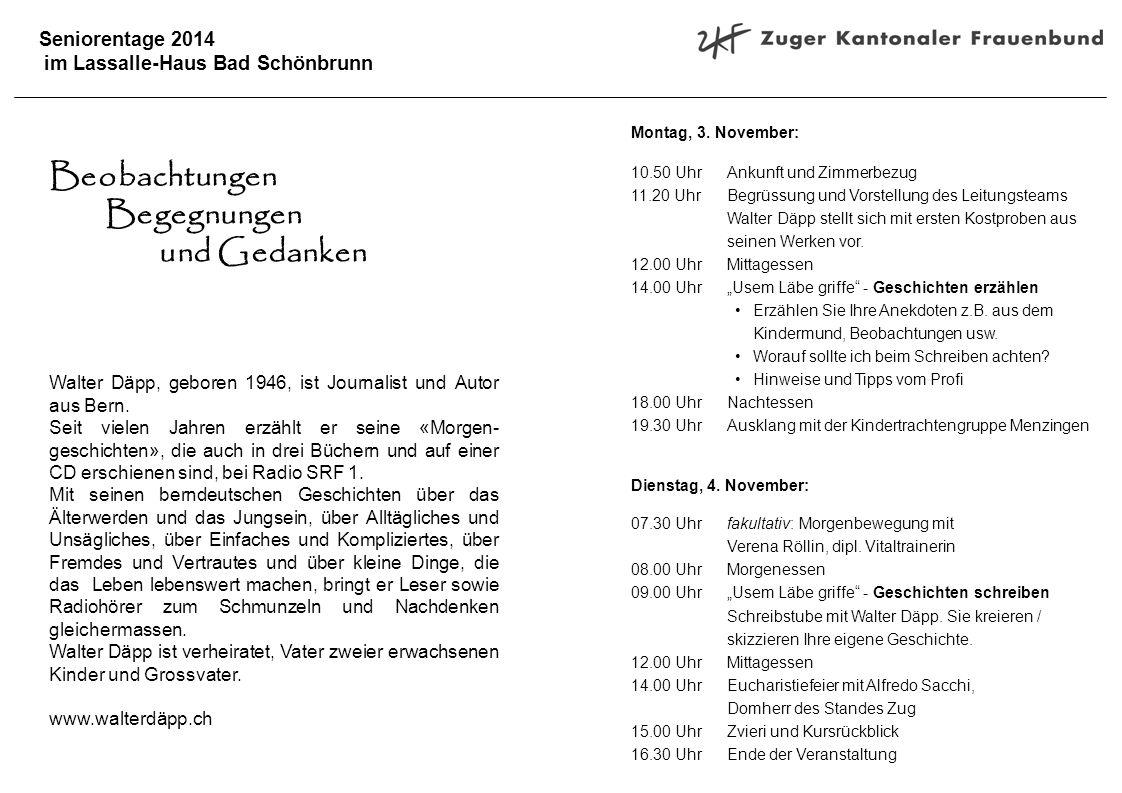 Seniorentage 2014 im Lassalle-Haus Bad Schönbrunn Beobachtungen Begegnungen und Gedanken Walter Däpp, geboren 1946, ist Journalist und Autor aus Bern.