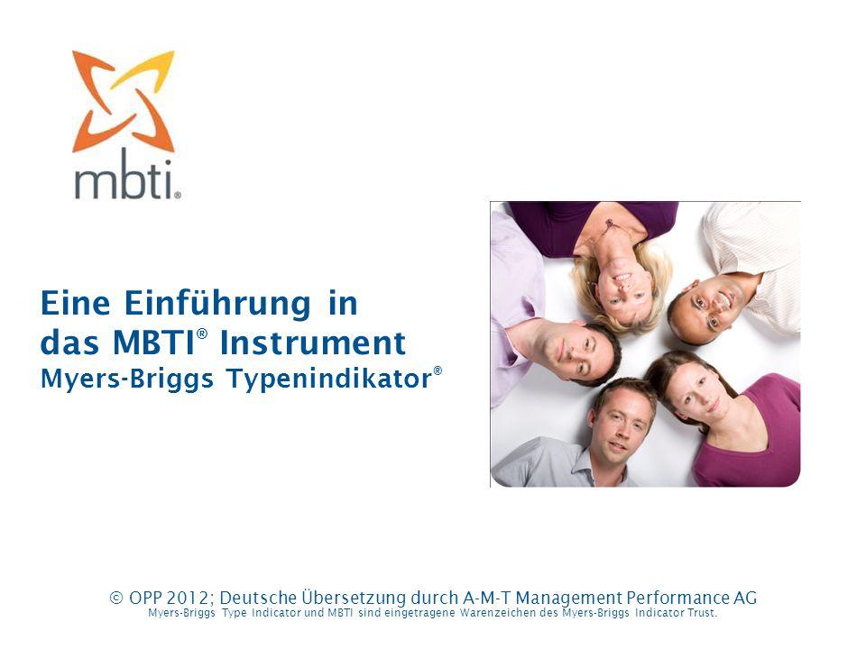 Eine Einführung in das MBTI ® Instrument Myers-Briggs Typenindikator ® © OPP 2012; Deutsche Übersetzung durch A-M-T Management Performance AG Myers-Br