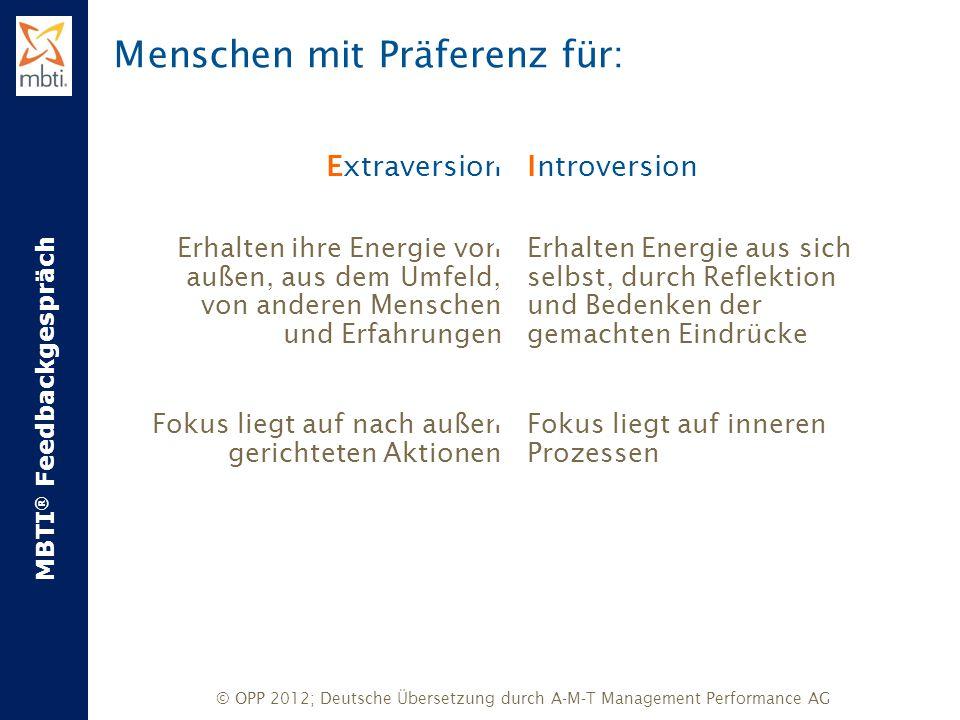 MBTI ® Feedbackgespräch © OPP 2012; Deutsche Übersetzung durch A-M-T Management Performance AG Extraversion Erhalten ihre Energie von außen, aus dem U
