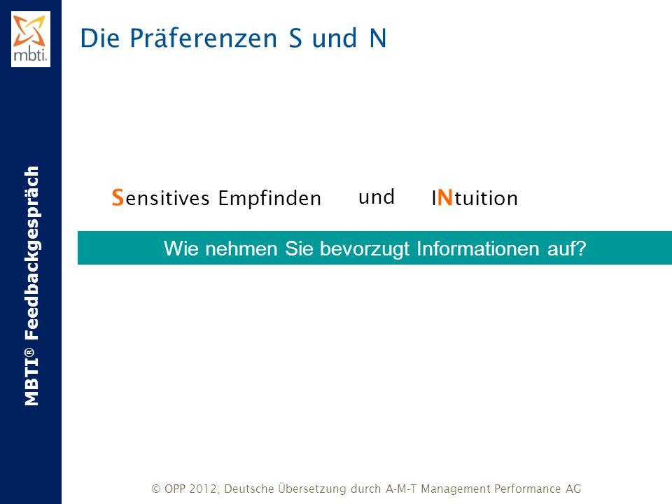 MBTI ® Feedbackgespräch © OPP 2012; Deutsche Übersetzung durch A-M-T Management Performance AG Die Präferenzen S und N E xtraversion X und X I ntrover