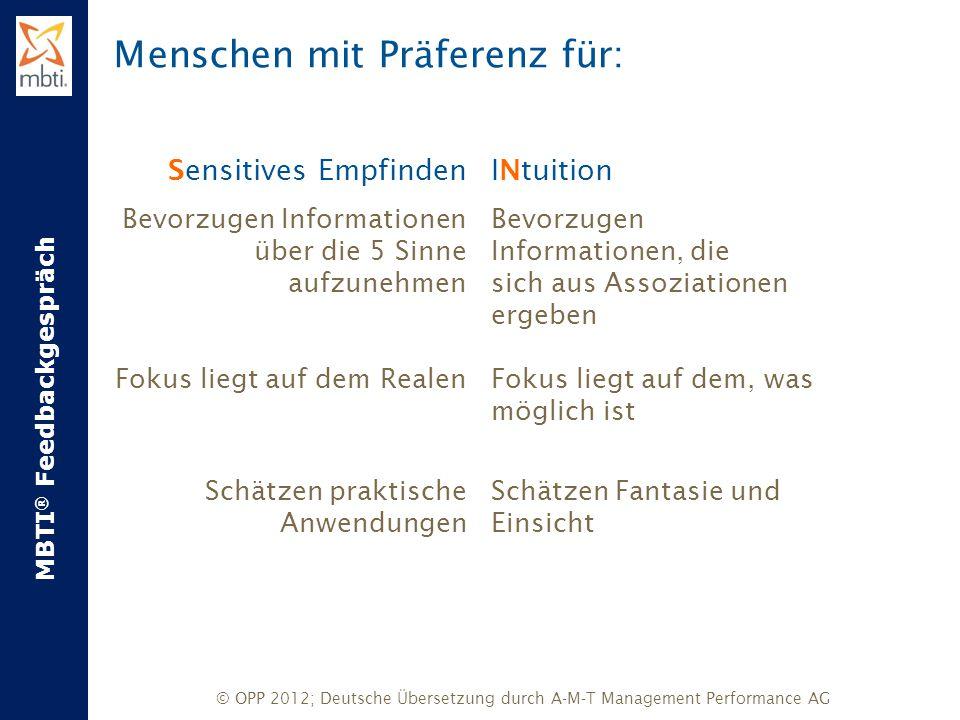 MBTI ® Feedbackgespräch © OPP 2012; Deutsche Übersetzung durch A-M-T Management Performance AG INtuition Bevorzugen Informationen, die sich aus Assozi