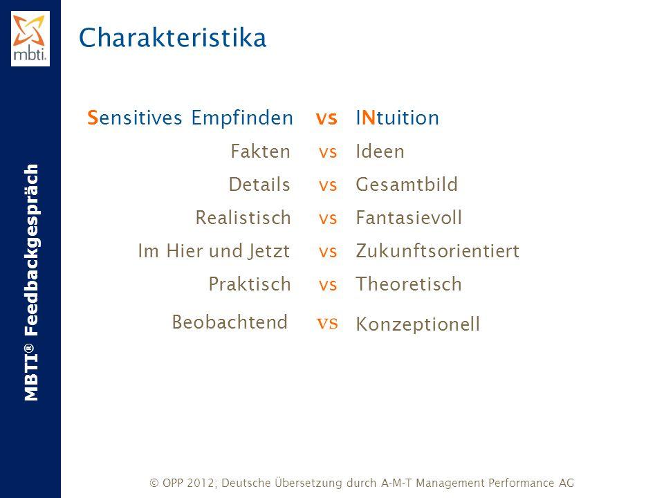 MBTI ® Feedbackgespräch © OPP 2012; Deutsche Übersetzung durch A-M-T Management Performance AG Sensitives Empfinden vs Fakten vs Details vs Realistisc