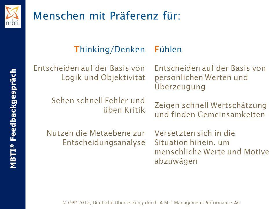 MBTI ® Feedbackgespräch © OPP 2012; Deutsche Übersetzung durch A-M-T Management Performance AG Fühlen Entscheiden auf der Basis von persönlichen Werte