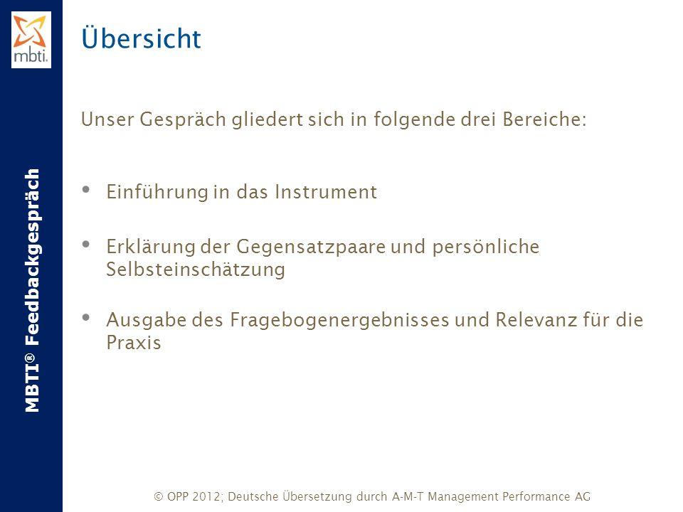 MBTI ® Feedbackgespräch © OPP 2012; Deutsche Übersetzung durch A-M-T Management Performance AG Ziel des MBTIs Der Myers-Briggs Typenindikator ® wird Sie unterstützen: Das Hauptziel des MBTIs ist es herauszufinden, wie Menschen wahrnehmen und entscheiden.