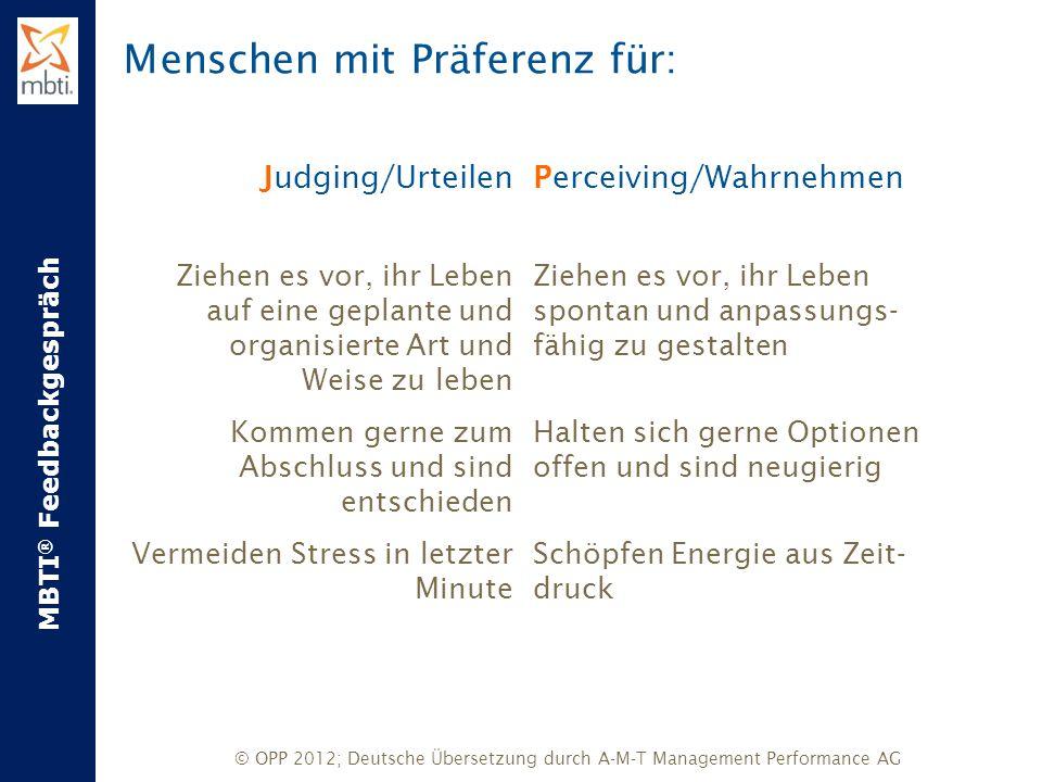 MBTI ® Feedbackgespräch © OPP 2012; Deutsche Übersetzung durch A-M-T Management Performance AG Perceiving/Wahrnehmen Ziehen es vor, ihr Leben spontan