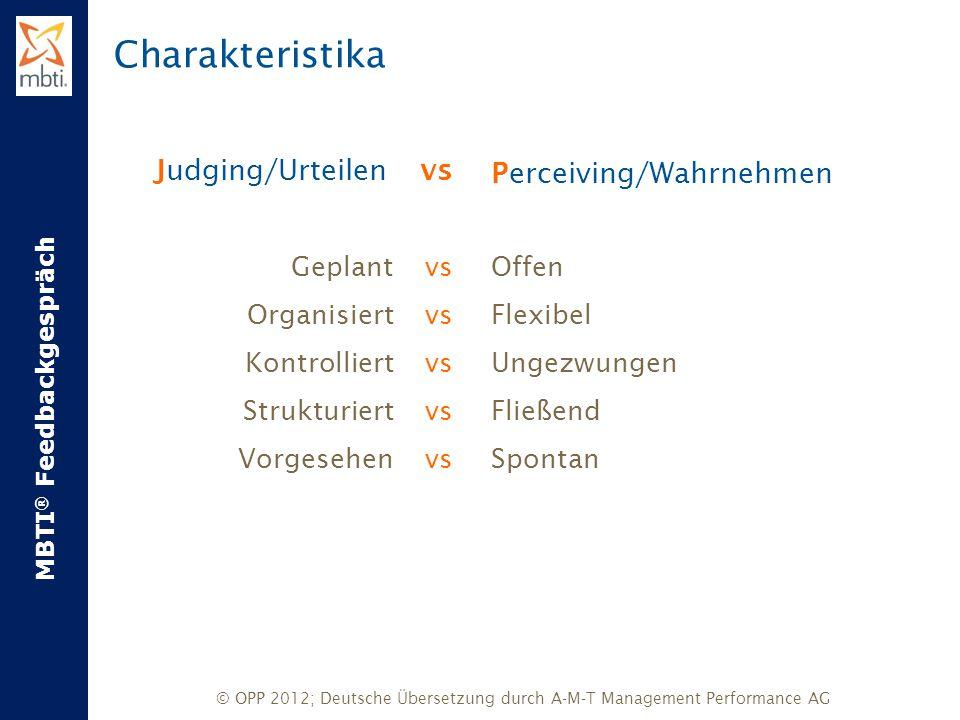 MBTI ® Feedbackgespräch © OPP 2012; Deutsche Übersetzung durch A-M-T Management Performance AG Judging/Urteilen vs Geplant vs Organisiert vs Kontrolli